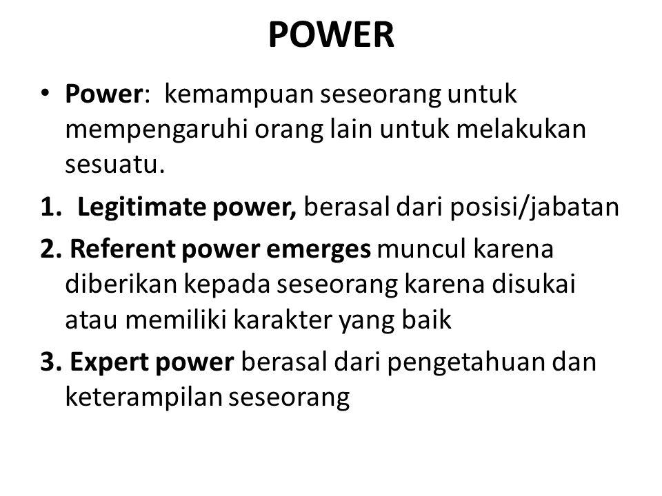 POWER Power: kemampuan seseorang untuk mempengaruhi orang lain untuk melakukan sesuatu. 1.Legitimate power, berasal dari posisi/jabatan 2. Referent po
