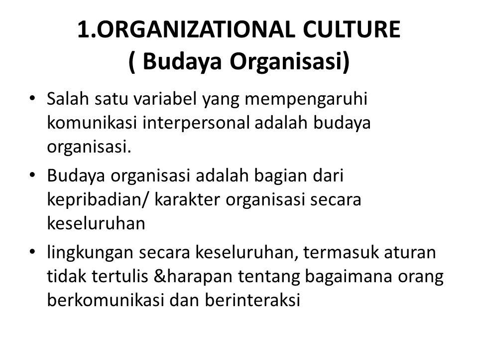 1.ORGANIZATIONAL CULTURE ( Budaya Organisasi) Salah satu variabel yang mempengaruhi komunikasi interpersonal adalah budaya organisasi. Budaya organisa