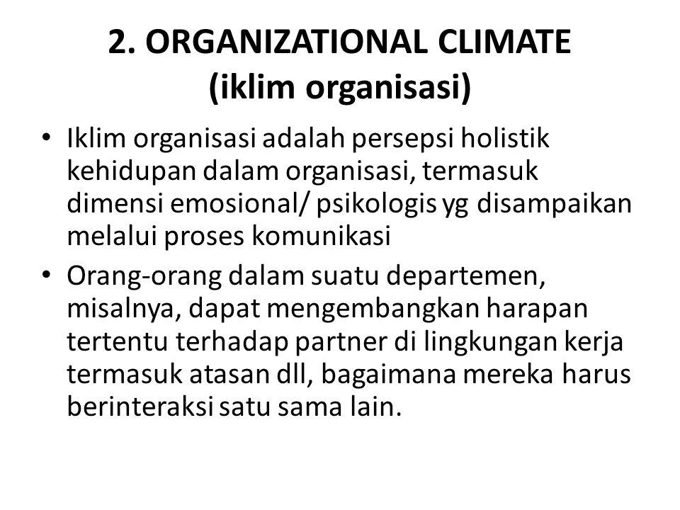 2. ORGANIZATIONAL CLIMATE (iklim organisasi) Iklim organisasi adalah persepsi holistik kehidupan dalam organisasi, termasuk dimensi emosional/ psikolo