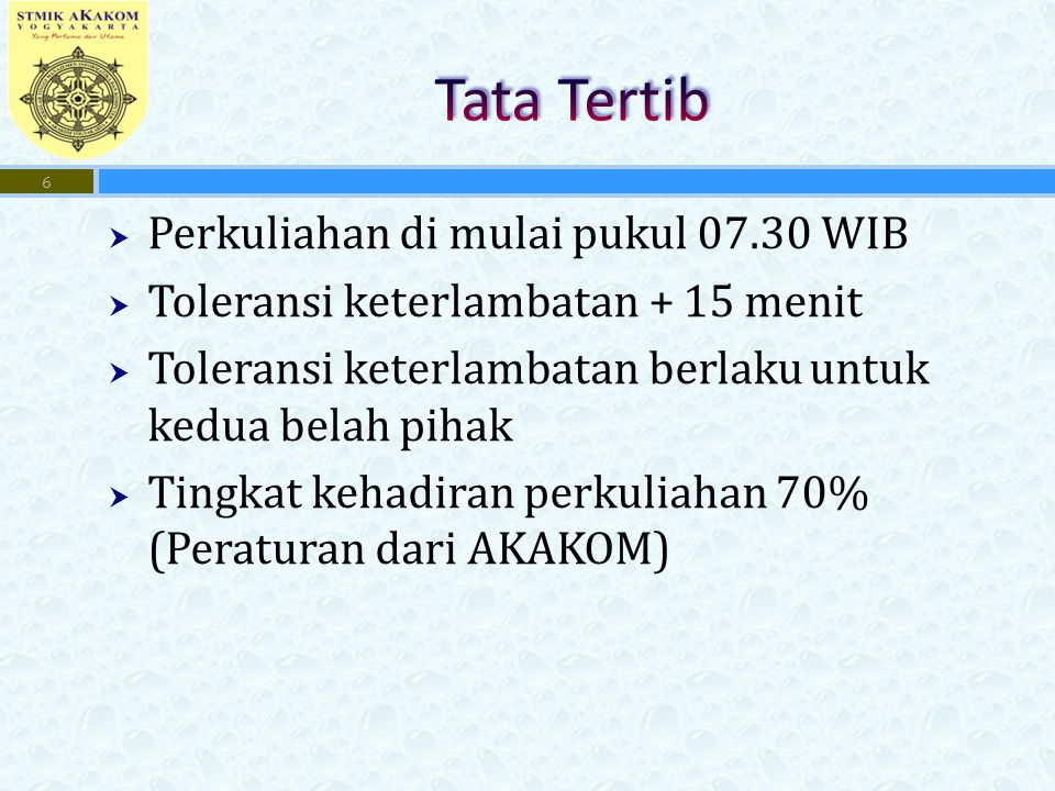  Perkuliahan di mulai pukul 07.30 WIB  Toleransi keterlambatan + 15 menit  Toleransi keterlambatan berlaku untuk kedua belah pihak  Tingkat kehadiran perkuliahan 70% (Peraturan dari AKAKOM) 6