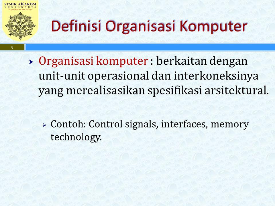 Definisi Organisasi Komputer  Organisasi komputer : berkaitan dengan unit-unit operasional dan interkoneksinya yang merealisasikan spesifikasi arsitektural.