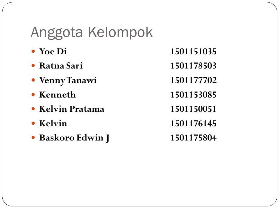 Anggota Kelompok Yoe Di1501151035 Ratna Sari1501178503 Venny Tanawi1501177702 Kenneth 1501153085 Kelvin Pratama1501150051 Kelvin1501176145 Baskoro Edwin J1501175804