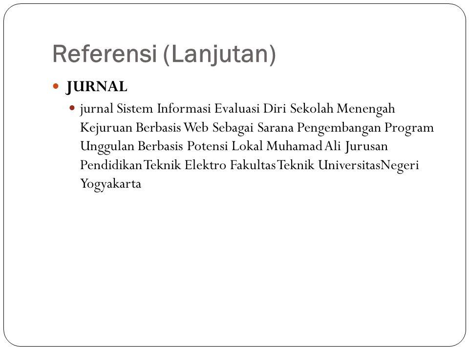 Referensi (Lanjutan) JURNAL jurnal Sistem Informasi Evaluasi Diri Sekolah Menengah Kejuruan Berbasis Web Sebagai Sarana Pengembangan Program Unggulan Berbasis Potensi Lokal Muhamad Ali Jurusan Pendidikan Teknik Elektro Fakultas Teknik UniversitasNegeri Yogyakarta