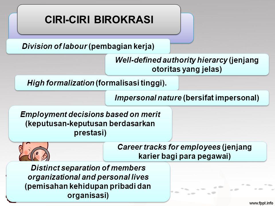 KONSEP BIROKRASI KONSEP BIROKRASI CIRI-CIRI BIROKRASI Division of labour (pembagian kerja) Employment decisions based on merit (keputusan-keputusan berdasarkan prestasi) High formalization (formalisasi tinggi).