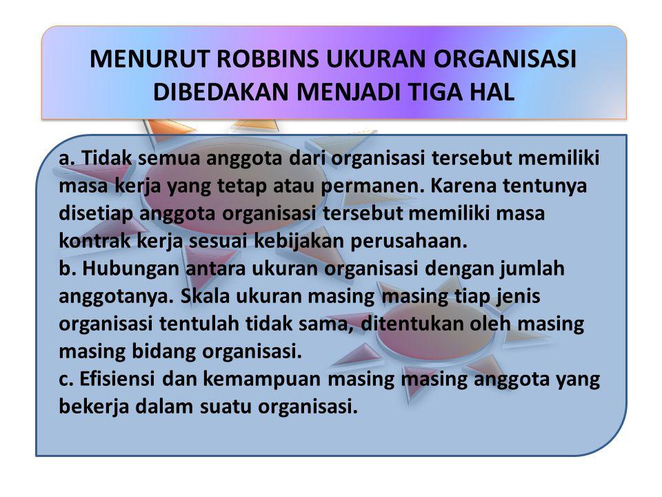 a.Tidak semua anggota dari organisasi tersebut memiliki masa kerja yang tetap atau permanen.