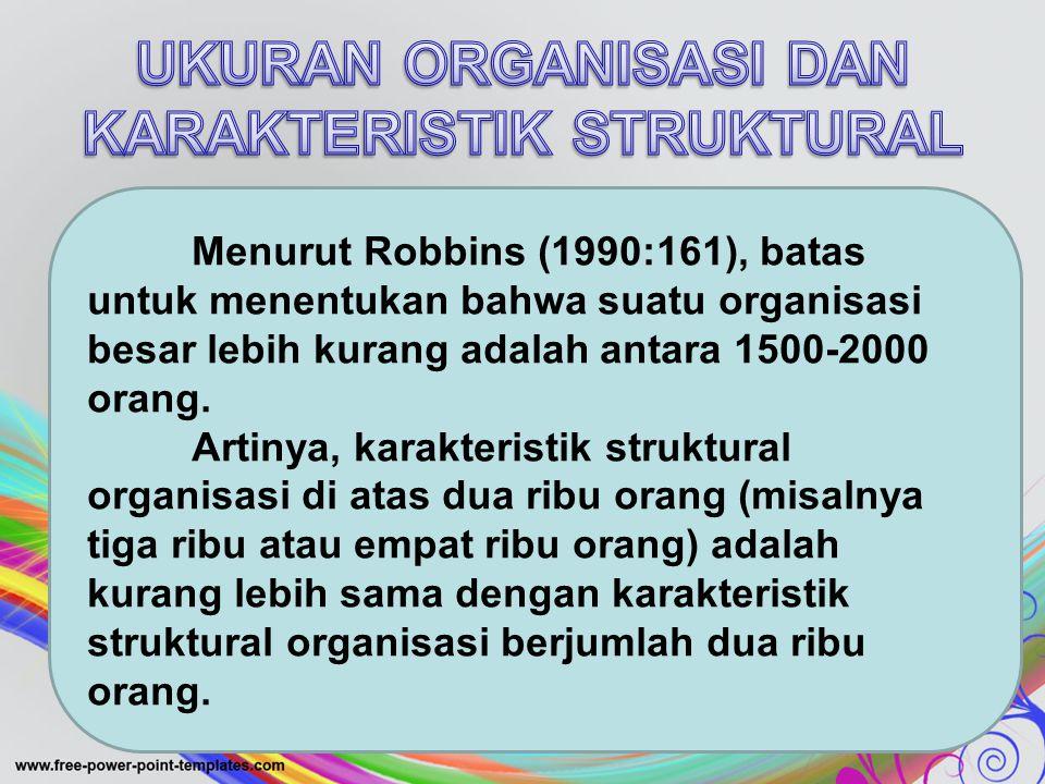 Menurut Robbins (1990:161), batas untuk menentukan bahwa suatu organisasi besar lebih kurang adalah antara 1500-2000 orang.