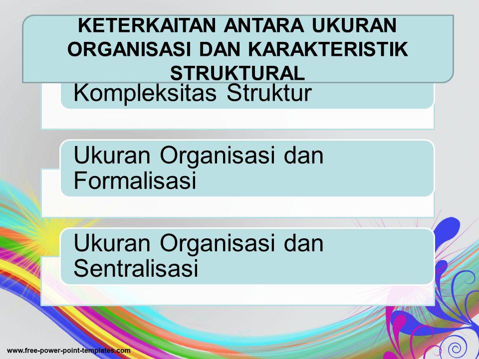 Ukuran Organisasi dan Kompleksitas Struktur Tiga jenis diferensiasi :  diferensiasi horizontal yaitu derajat pemisah antara unit unit dalam orgnisasi, misalnya divisi atau departemen.