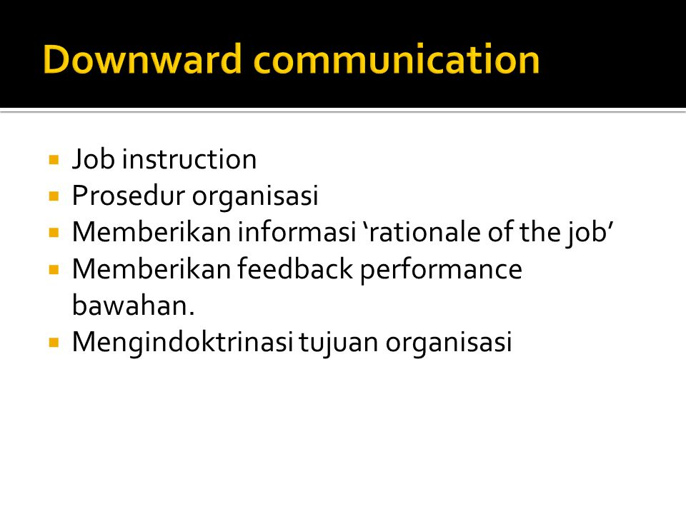  Job instruction  Prosedur organisasi  Memberikan informasi 'rationale of the job'  Memberikan feedback performance bawahan.  Mengindoktrinasi tu