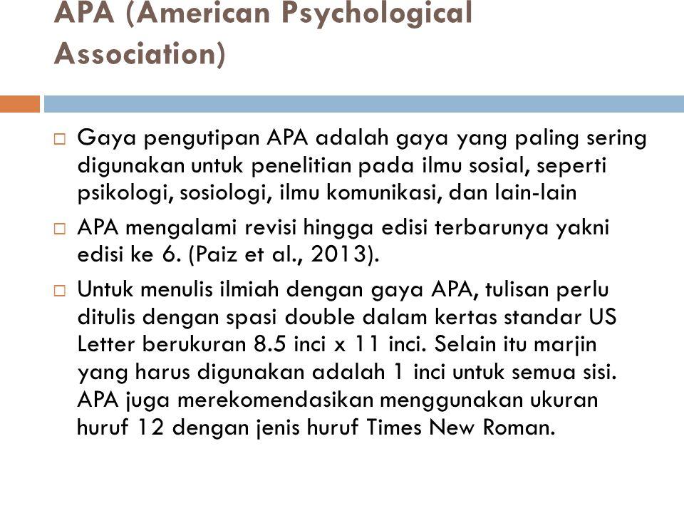APA (American Psychological Association)  Gaya pengutipan APA adalah gaya yang paling sering digunakan untuk penelitian pada ilmu sosial, seperti psi