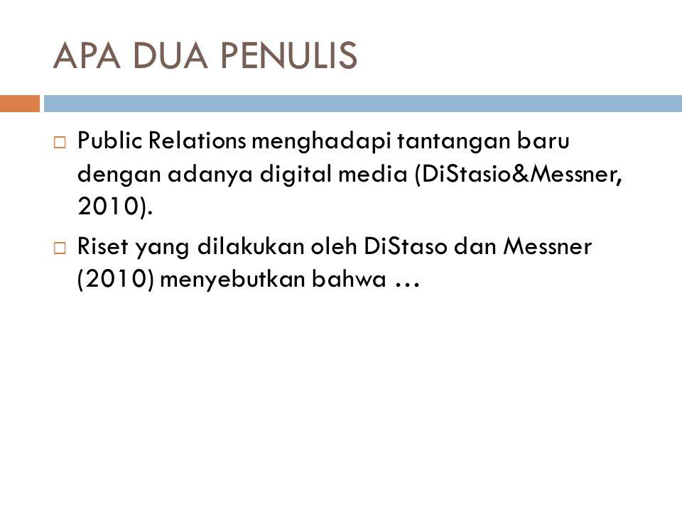 APA DUA PENULIS  Public Relations menghadapi tantangan baru dengan adanya digital media (DiStasio&Messner, 2010).  Riset yang dilakukan oleh DiStaso