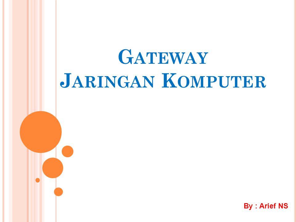 G ATEWAY J ARINGAN K OMPUTER By : Arief NS