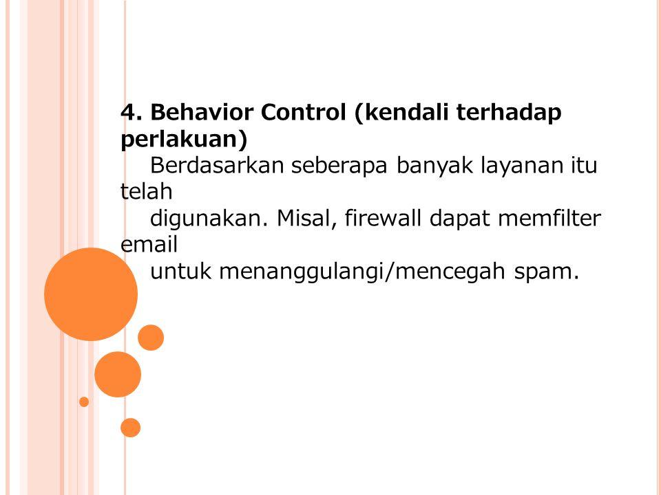 4. Behavior Control (kendali terhadap perlakuan) Berdasarkan seberapa banyak layanan itu telah digunakan. Misal, firewall dapat memfilter email untuk