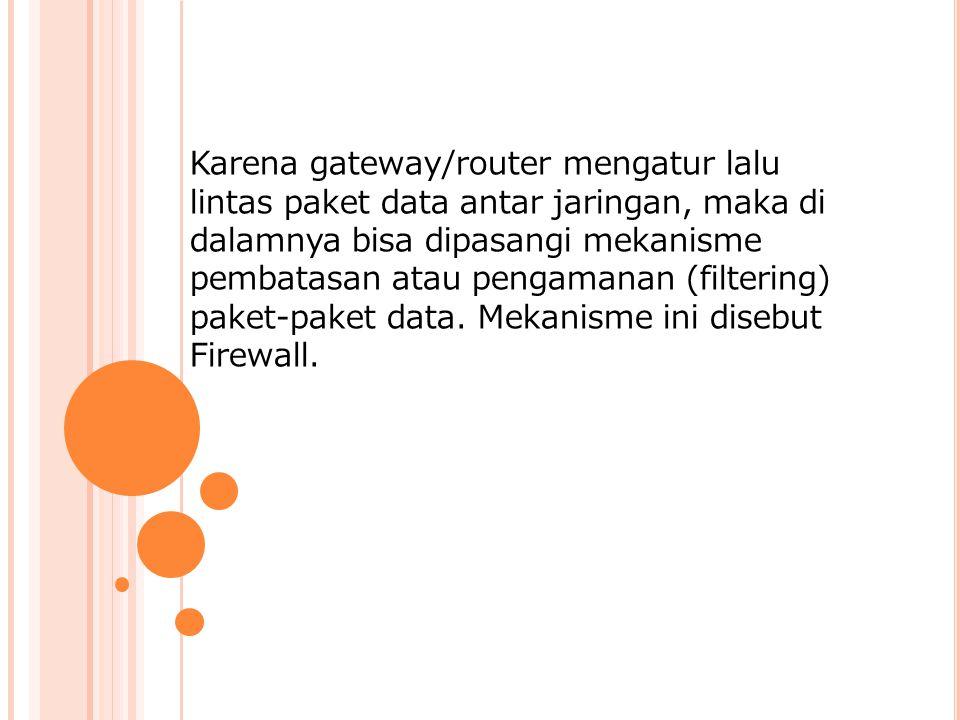 Karena gateway/router mengatur lalu lintas paket data antar jaringan, maka di dalamnya bisa dipasangi mekanisme pembatasan atau pengamanan (filtering) paket-paket data.