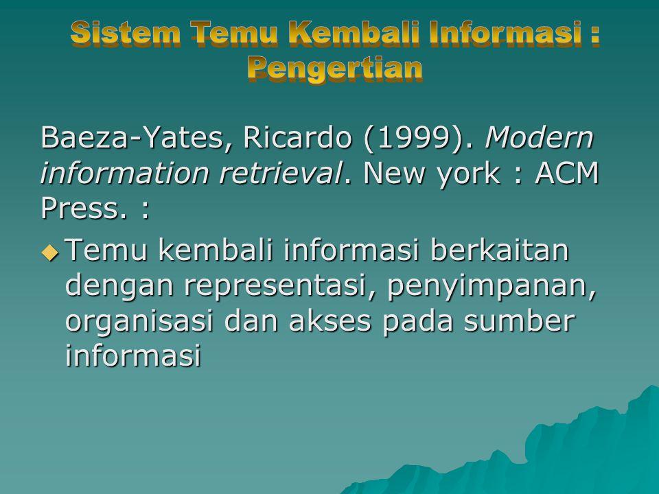  Penyimpanan dokumen dlm bentuk terstruktur dan tidak terstruktur  Bahasa Pengindekan (terkendali & bebas)  Kebutuhan Informasi pengguna (Query)  Strategi penelusuran (Search Profile)  Kumpulan dokumen yang Ditemukan (sedikit & banyak)  Evaluasi Relevansi (Relevant judment) : Penilaian individu Berbeda
