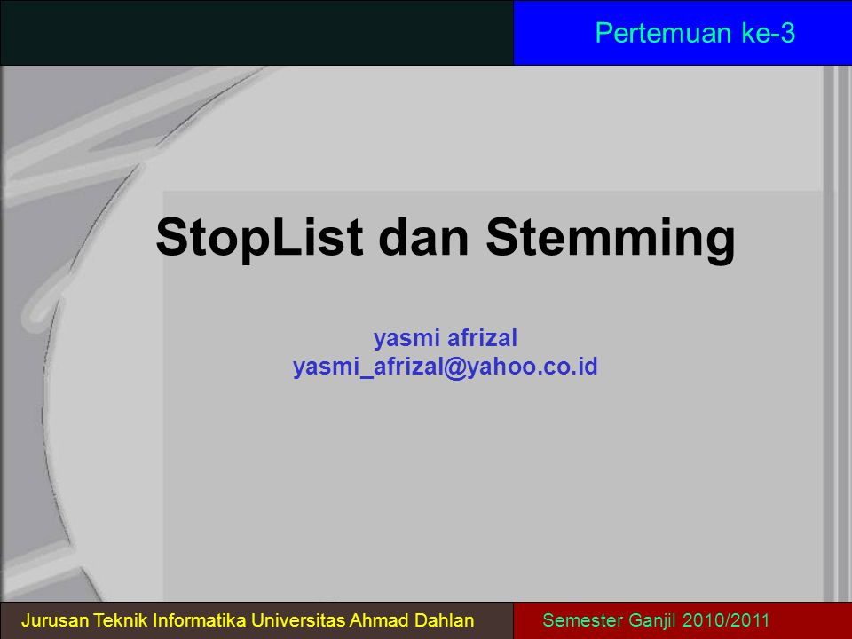 StopList dan Stemming yasmi afrizal yasmi_afrizal@yahoo.co.id Pertemuan ke-3 Jurusan Teknik Informatika Universitas Ahmad DahlanSemester Ganjil 2010/2