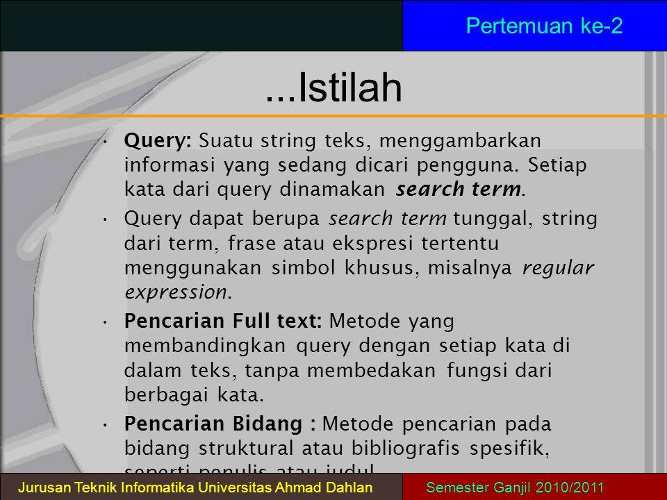 ...Istilah Query: Suatu string teks, menggambarkan informasi yang sedang dicari pengguna. Setiap kata dari query dinamakan search term. Query dapat be