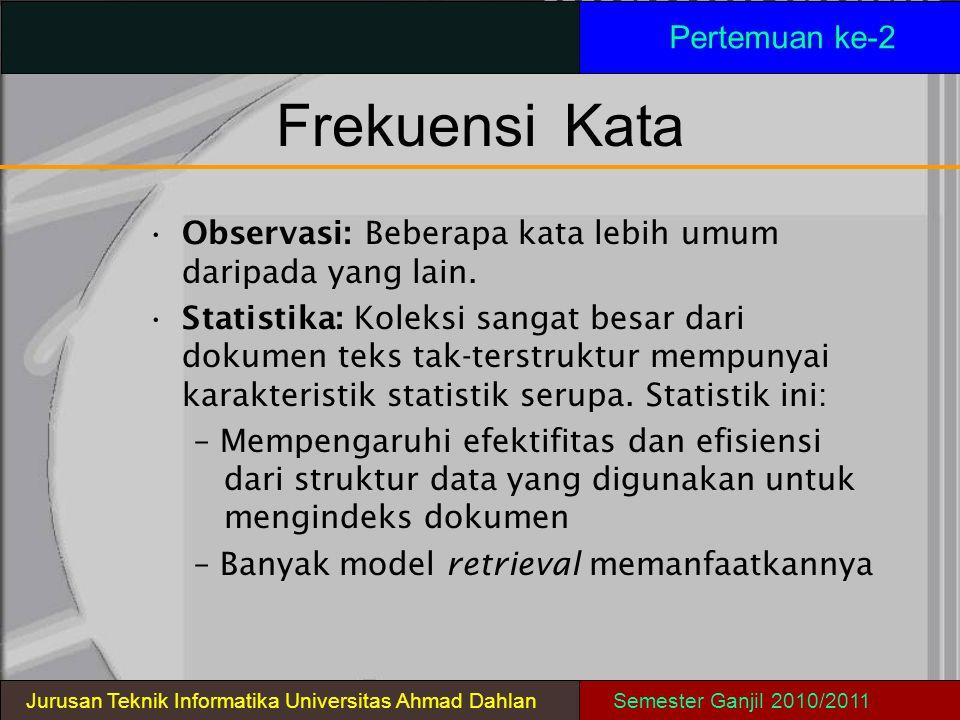FrekuensiKata Observasi: Beberapa kata lebih umum daripada yang lain. Statistika: Koleksi sangat besar dari dokumen teks tak-terstruktur mempunyai kar