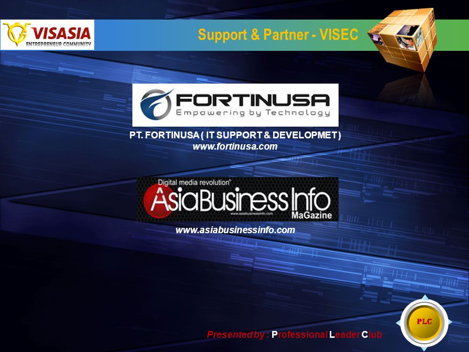 Support & Partner - VISEC PT. FORTINUSA ( IT SUPPORT & DEVELOPMET ) www.fortinusa.com www.asiabusinessinfo.com PLC Presented by : Professional Leader