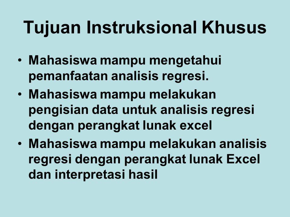 Tujuan Instruksional Khusus Mahasiswa mampu mengetahui pemanfaatan analisis regresi. Mahasiswa mampu melakukan pengisian data untuk analisis regresi d