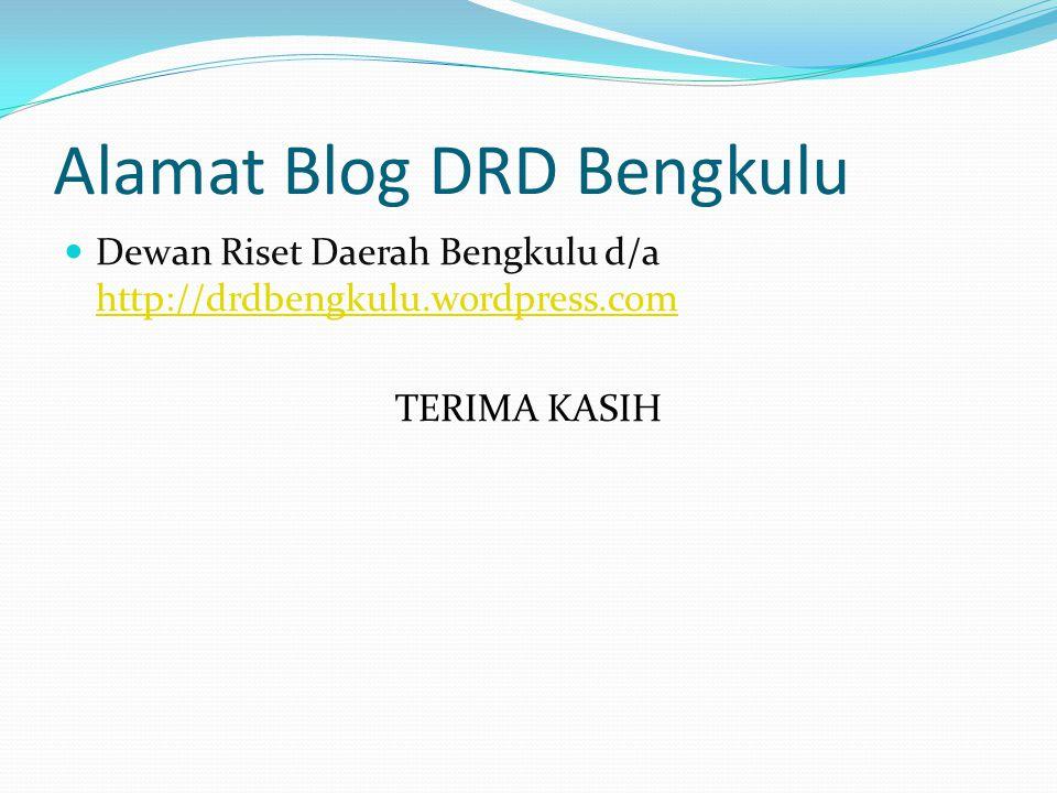Alamat Blog DRD Bengkulu Dewan Riset Daerah Bengkulu d/a http://drdbengkulu.wordpress.com http://drdbengkulu.wordpress.com TERIMA KASIH