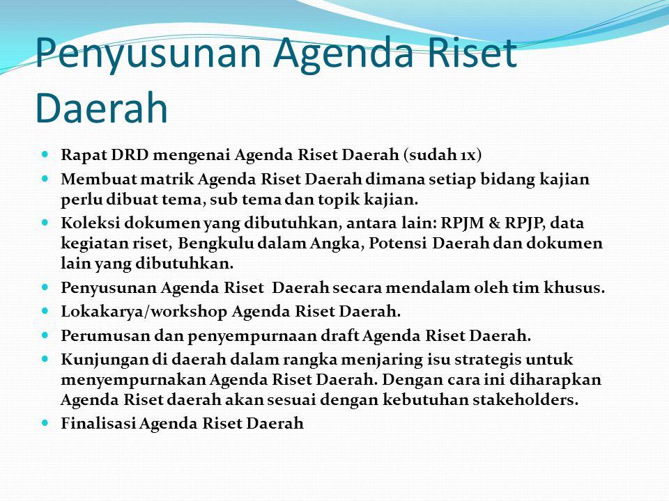 Penyusunan Agenda Riset Daerah Rapat DRD mengenai Agenda Riset Daerah (sudah 1x) Membuat matrik Agenda Riset Daerah dimana setiap bidang kajian perlu
