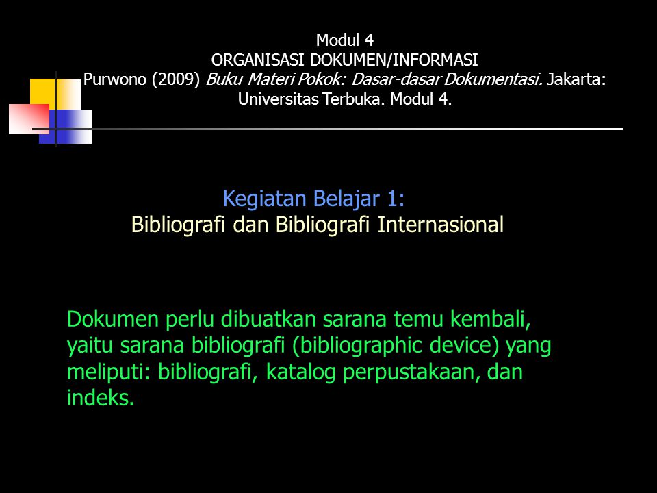 Modul 4 ORGANISASI DOKUMEN/INFORMASI Purwono (2009) Buku Materi Pokok: Dasar-dasar Dokumentasi. Jakarta: Universitas Terbuka. Modul 4. Dokumen perlu d