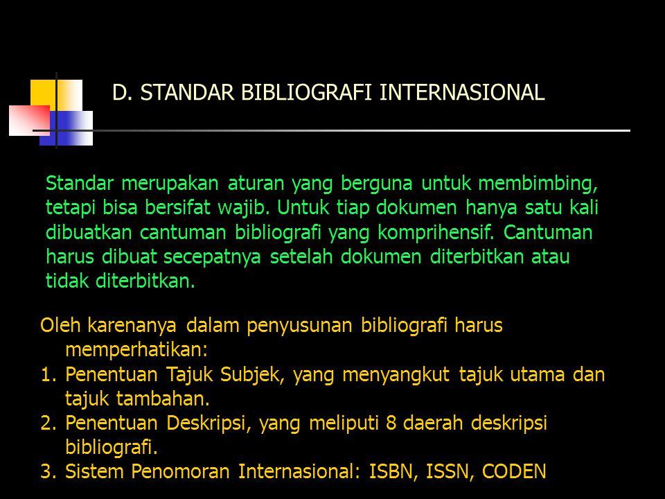 D. STANDAR BIBLIOGRAFI INTERNASIONAL Standar merupakan aturan yang berguna untuk membimbing, tetapi bisa bersifat wajib. Untuk tiap dokumen hanya satu