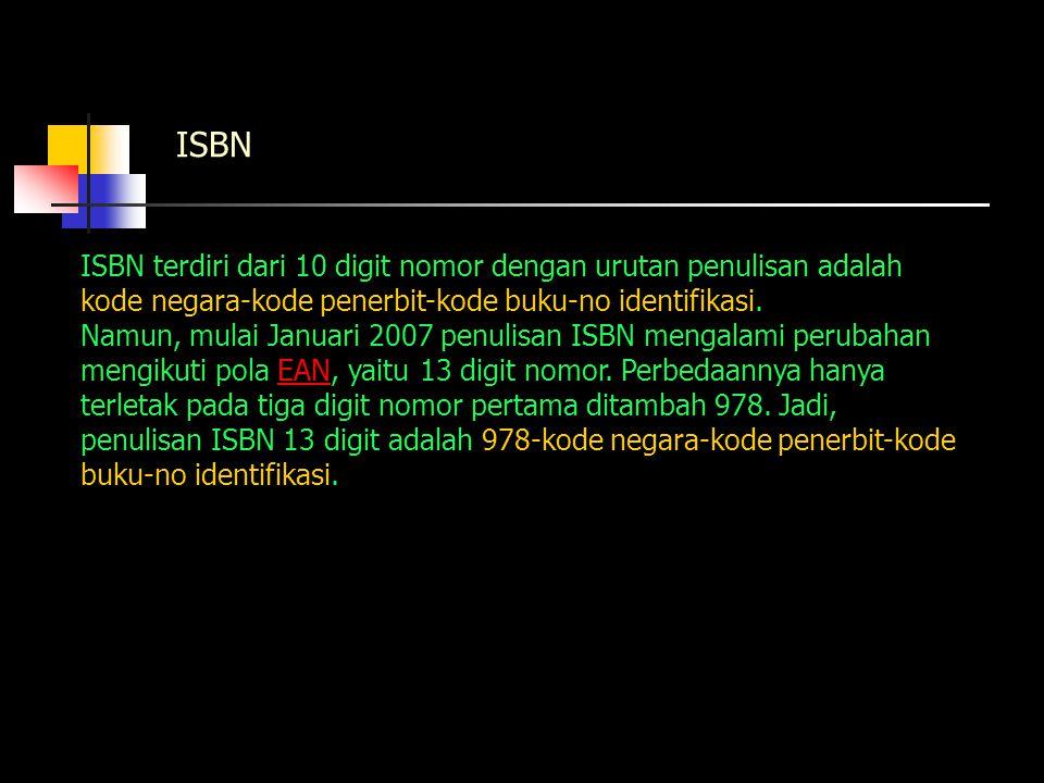 ISBN ISBN terdiri dari 10 digit nomor dengan urutan penulisan adalah kode negara-kode penerbit-kode buku-no identifikasi. Namun, mulai Januari 2007 pe
