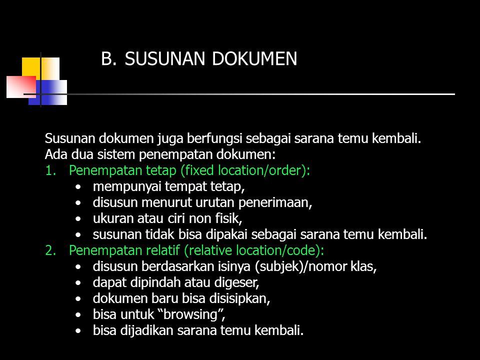 B. SUSUNAN DOKUMEN Susunan dokumen juga berfungsi sebagai sarana temu kembali. Ada dua sistem penempatan dokumen: 1.Penempatan tetap (fixed location/o