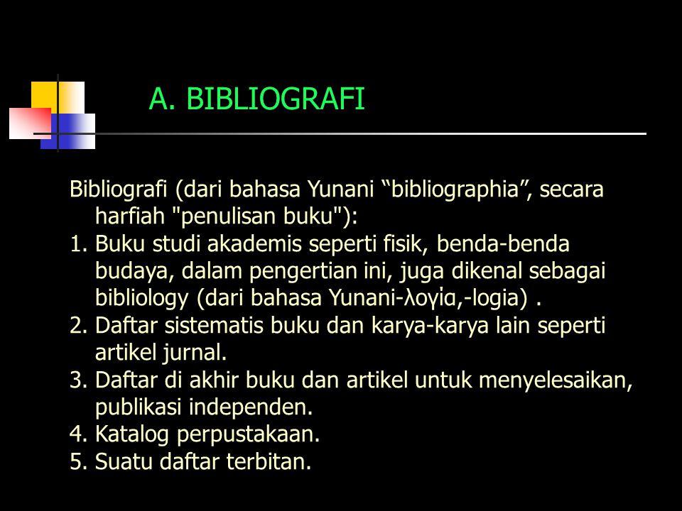 """A. BIBLIOGRAFI Bibliografi (dari bahasa Yunani """"bibliographia"""", secara harfiah"""