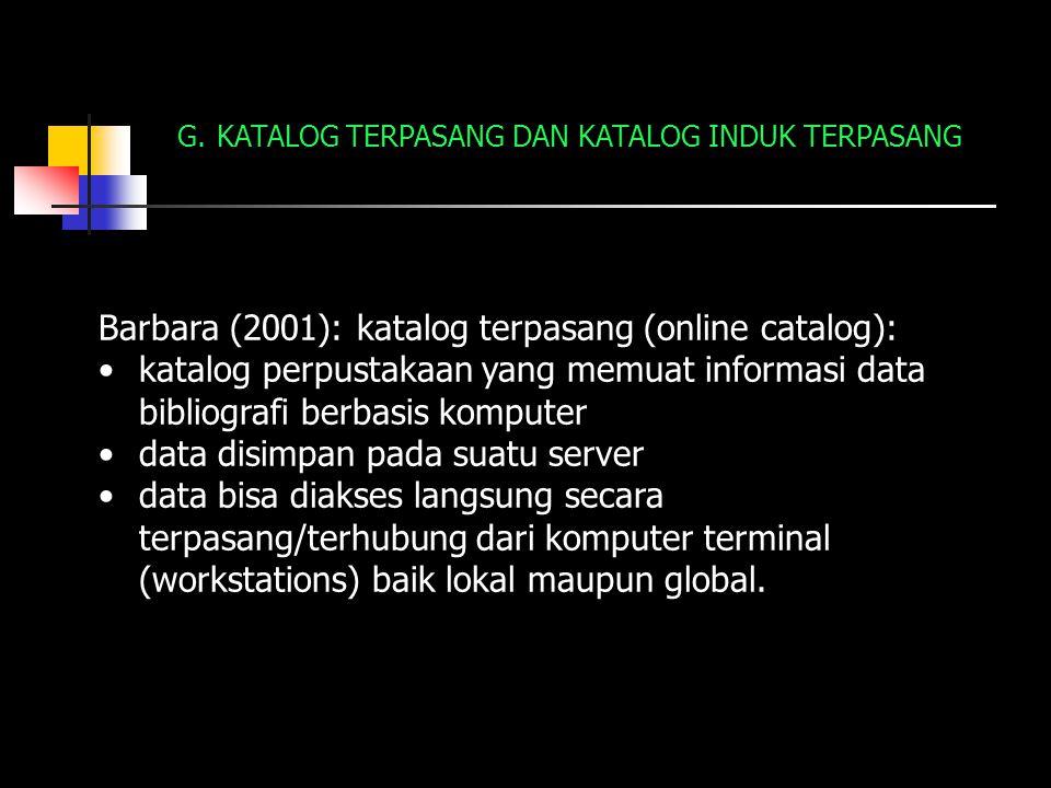 G.KATALOG TERPASANG DAN KATALOG INDUK TERPASANG Barbara (2001): katalog terpasang (online catalog): katalog perpustakaan yang memuat informasi data bi