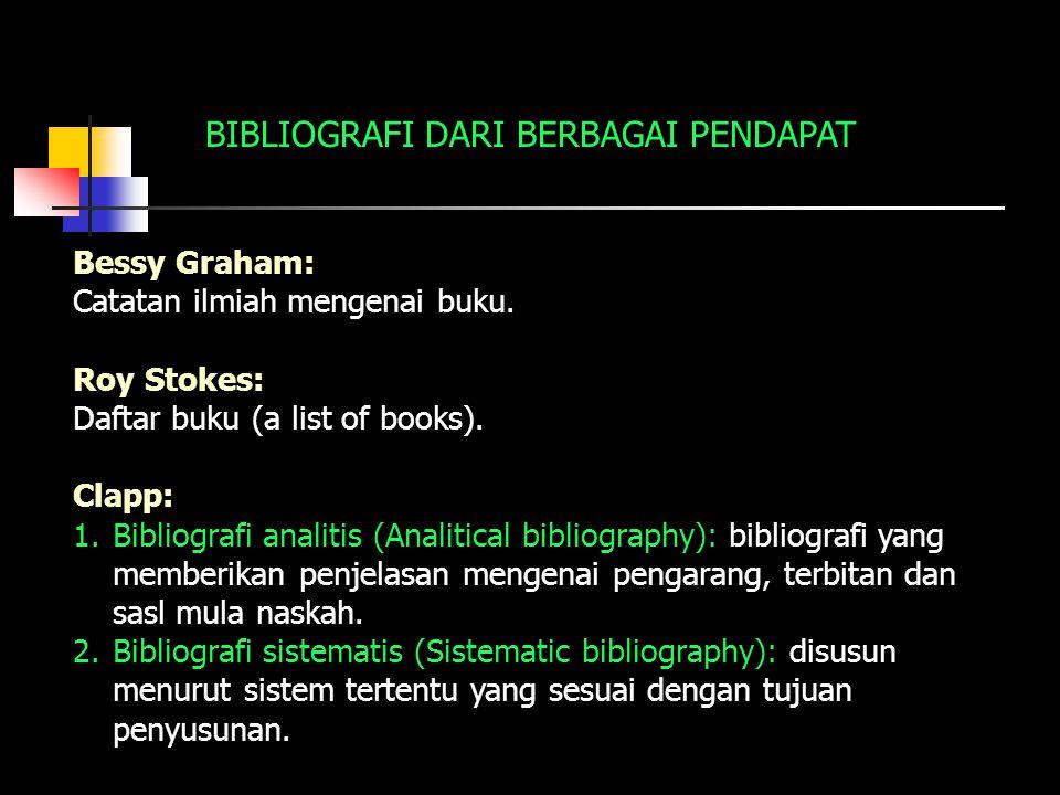 Bessy Graham: Catatan ilmiah mengenai buku. Roy Stokes: Daftar buku (a list of books). Clapp: 1.Bibliografi analitis (Analitical bibliography): biblio