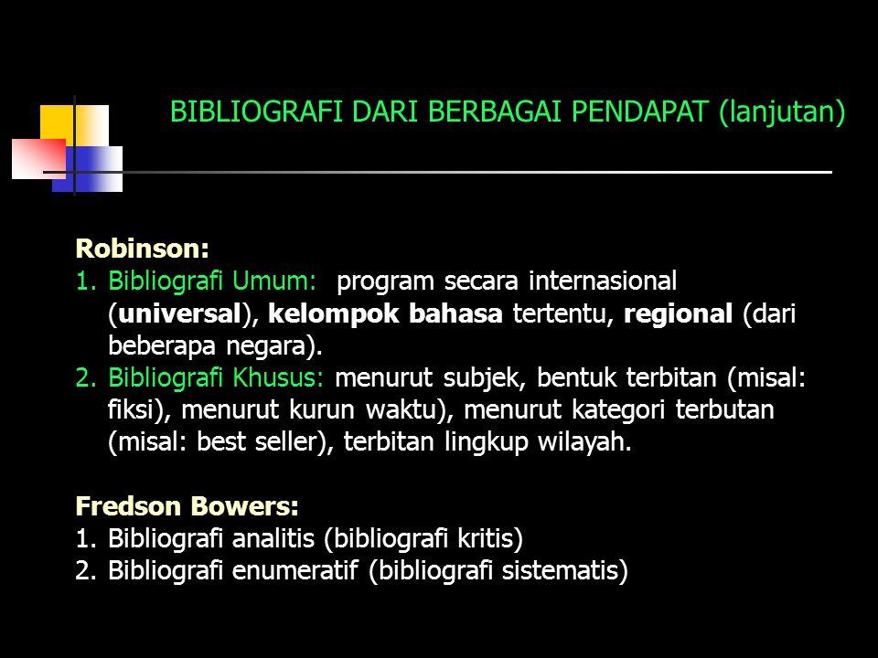 Robinson: 1.Bibliografi Umum: program secara internasional (universal), kelompok bahasa tertentu, regional (dari beberapa negara). 2.Bibliografi Khusu