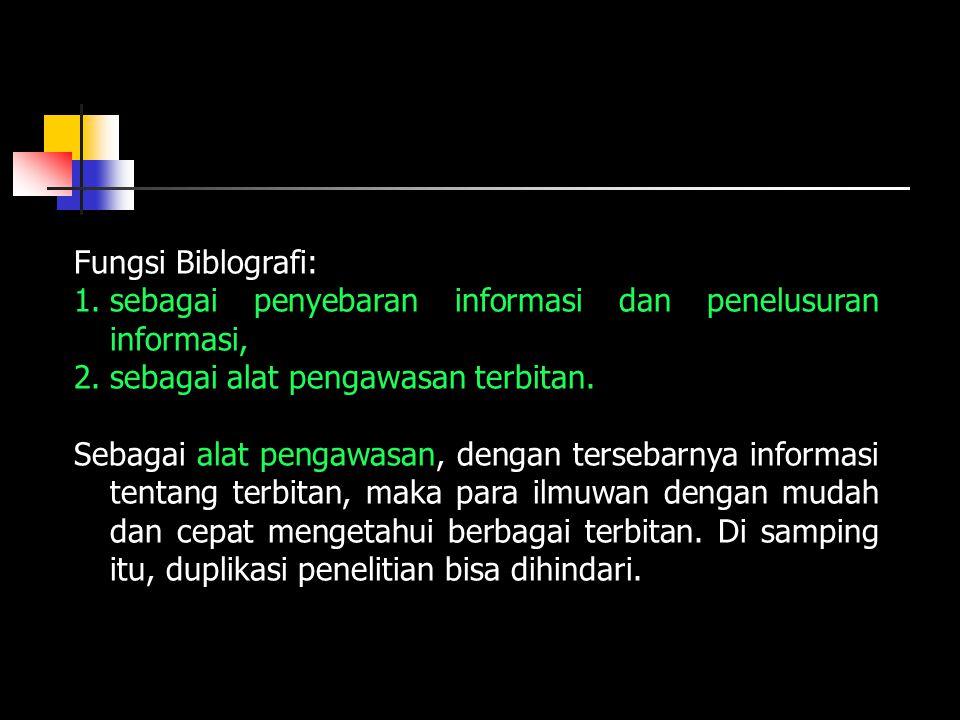 Fungsi Biblografi: 1.sebagai penyebaran informasi dan penelusuran informasi, 2.sebagai alat pengawasan terbitan. Sebagai alat pengawasan, dengan terse