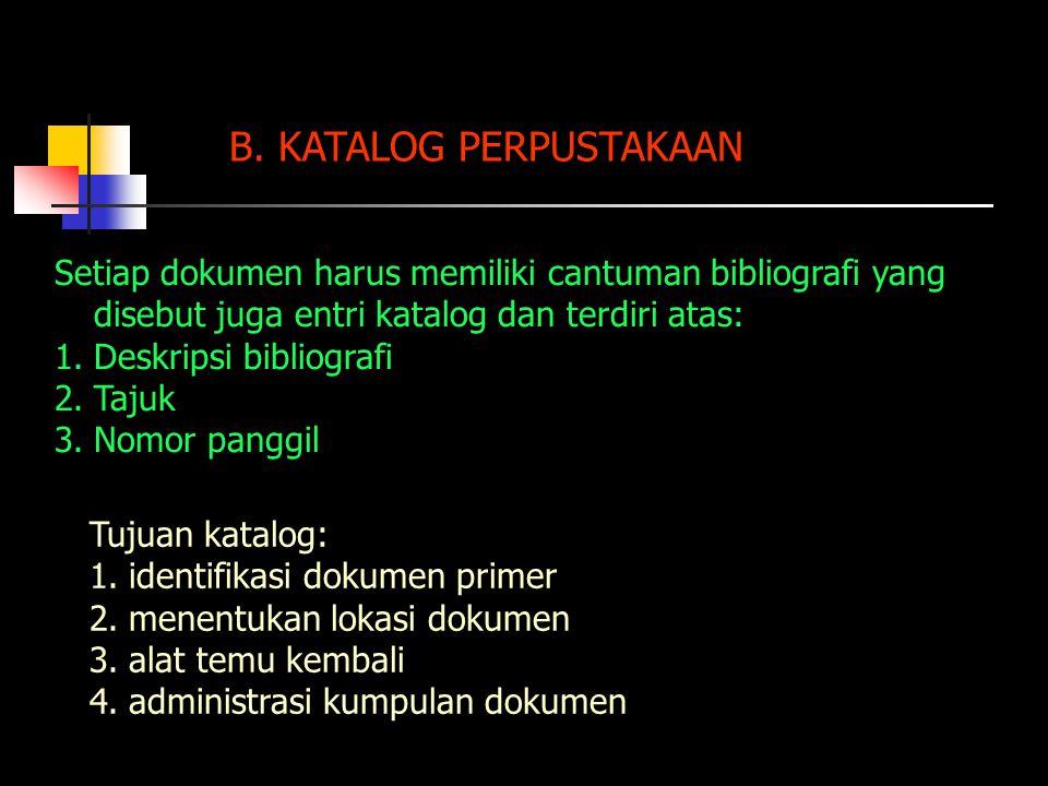 B. KATALOG PERPUSTAKAAN Setiap dokumen harus memiliki cantuman bibliografi yang disebut juga entri katalog dan terdiri atas: 1.Deskripsi bibliografi 2