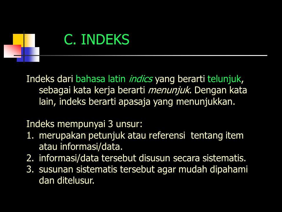 C. INDEKS Indeks dari bahasa latin indics yang berarti telunjuk, sebagai kata kerja berarti menunjuk. Dengan kata lain, indeks berarti apasaja yang me