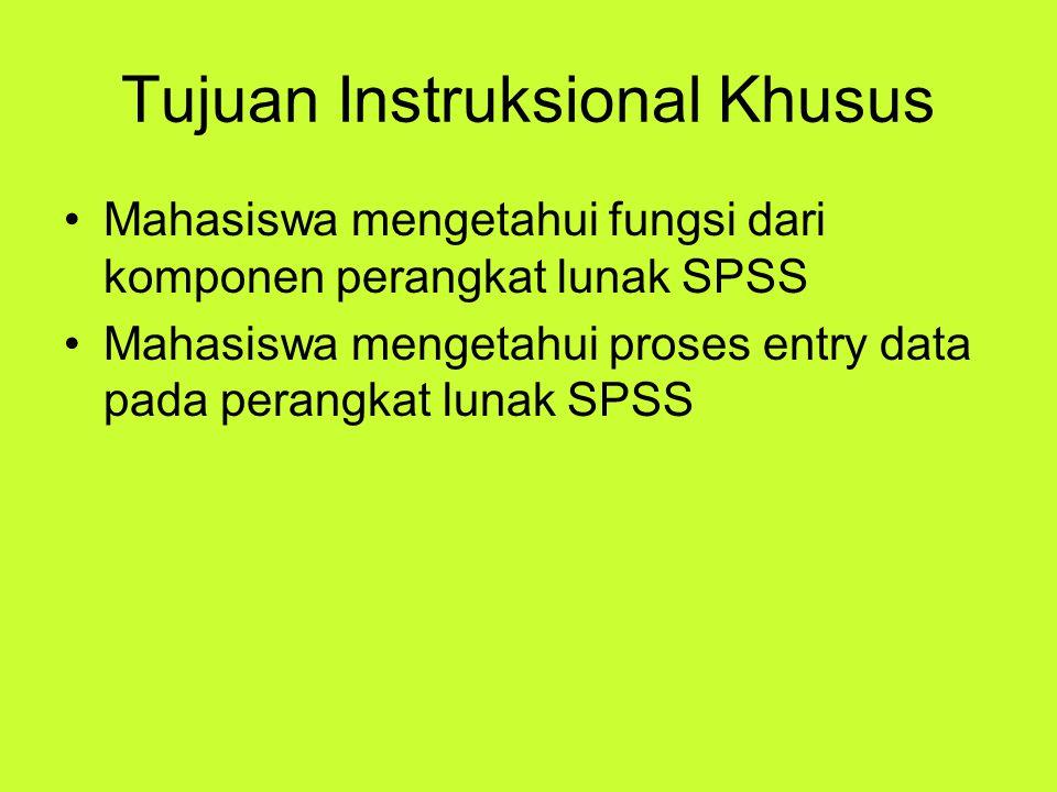 Tujuan Instruksional Khusus Mahasiswa mengetahui fungsi dari komponen perangkat lunak SPSS Mahasiswa mengetahui proses entry data pada perangkat lunak