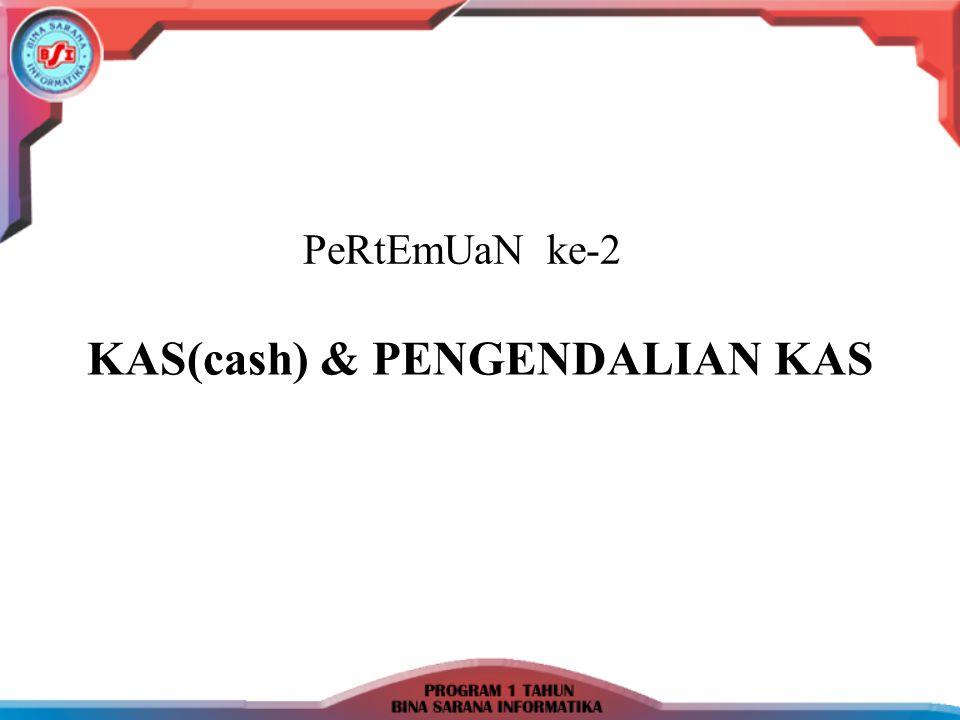 KAS(cash) & PENGENDALIAN KAS PeRtEmUaN ke-2