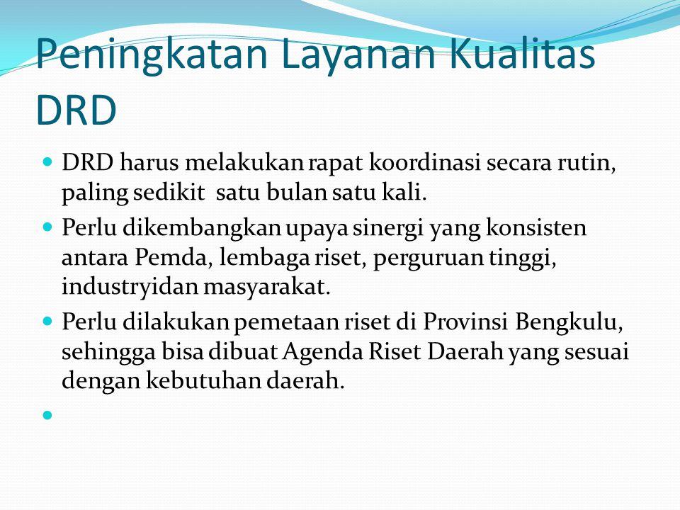Peningkatan Layanan Kualitas DRD DRD harus melakukan rapat koordinasi secara rutin, paling sedikit satu bulan satu kali.