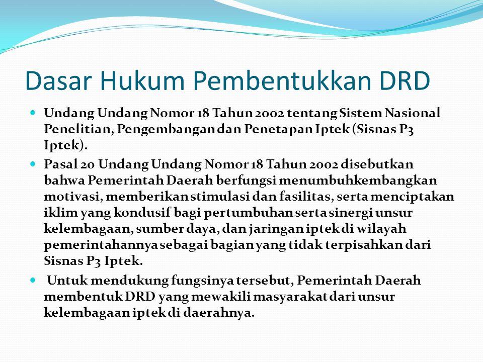 Dasar Hukum Pembentukkan DRD Undang Undang Nomor 18 Tahun 2002 tentang Sistem Nasional Penelitian, Pengembangan dan Penetapan Iptek (Sisnas P3 Iptek).