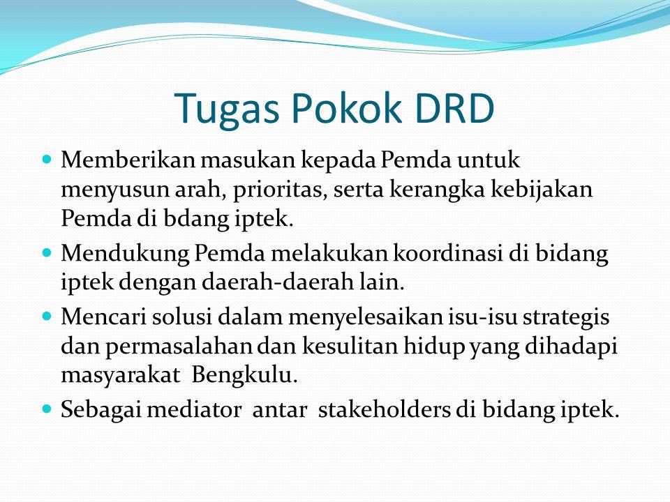 Tugas Pokok DRD Memberikan masukan kepada Pemda untuk menyusun arah, prioritas, serta kerangka kebijakan Pemda di bdang iptek. Mendukung Pemda melakuk