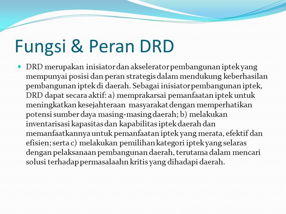 Fungsi & Peran DRD DRD merupakan inisiator dan akselerator pembangunan iptek yang mempunyai posisi dan peran strategis dalam mendukung keberhasilan pembangunan iptek di daerah.