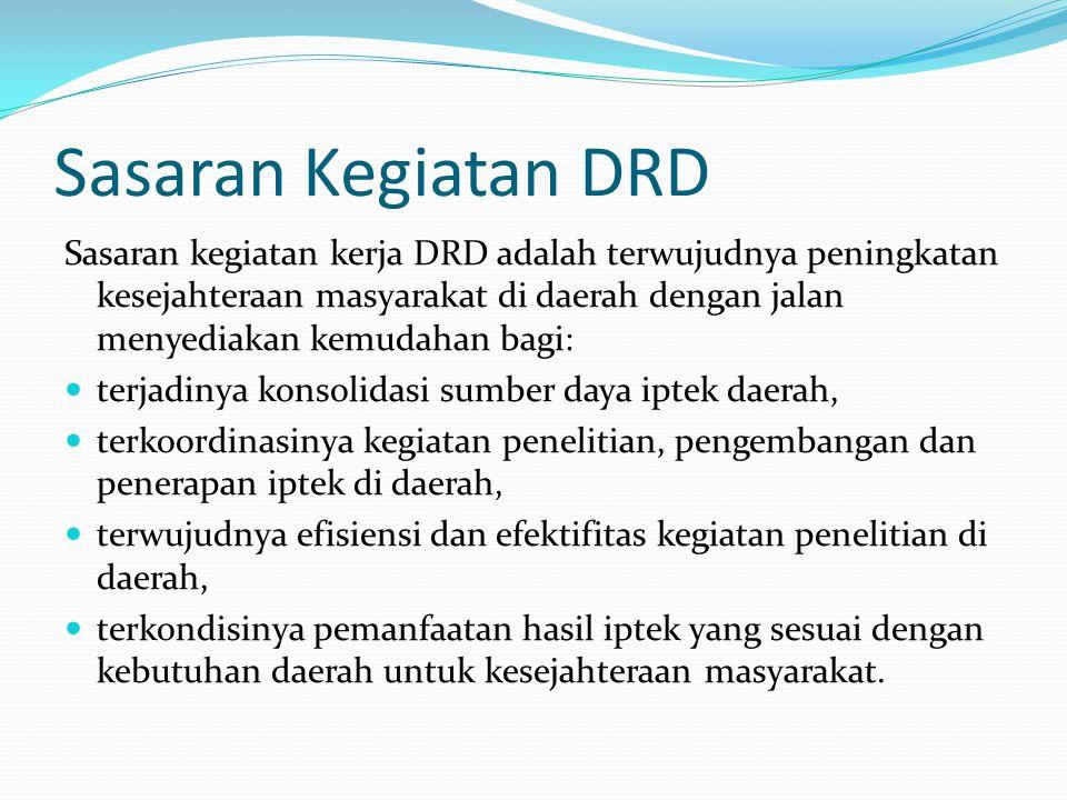 Sasaran Kegiatan DRD Sasaran kegiatan kerja DRD adalah terwujudnya peningkatan kesejahteraan masyarakat di daerah dengan jalan menyediakan kemudahan b