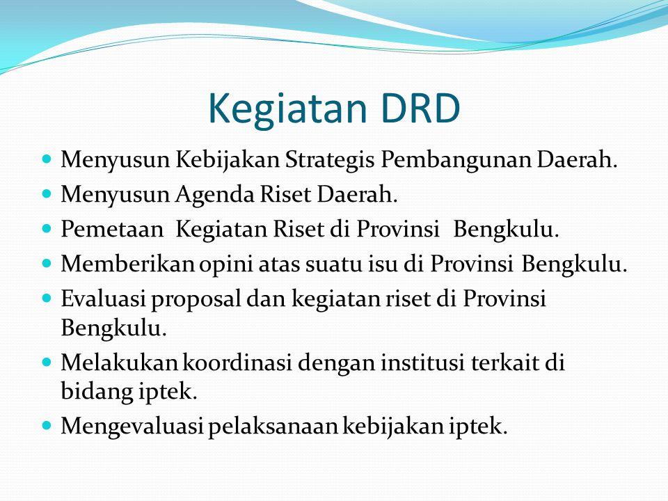 Kegiatan DRD Menyusun Kebijakan Strategis Pembangunan Daerah. Menyusun Agenda Riset Daerah. Pemetaan Kegiatan Riset di Provinsi Bengkulu. Memberikan o