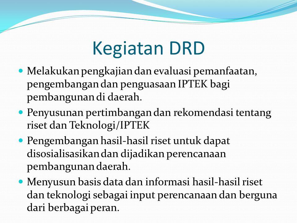 Kegiatan DRD Melakukan pengkajian dan evaluasi pemanfaatan, pengembangan dan penguasaan IPTEK bagi pembangunan di daerah. Penyusunan pertimbangan dan