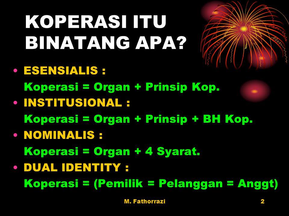 M.Fathorrazi2 KOPERASI ITU BINATANG APA. ESENSIALIS : Koperasi = Organ + Prinsip Kop.