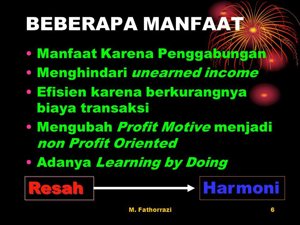 M. Fathorrazi6 BEBERAPA MANFAAT Manfaat Karena Penggabungan Menghindari unearned income Efisien karena berkurangnya biaya transaksi Mengubah Profit Mo