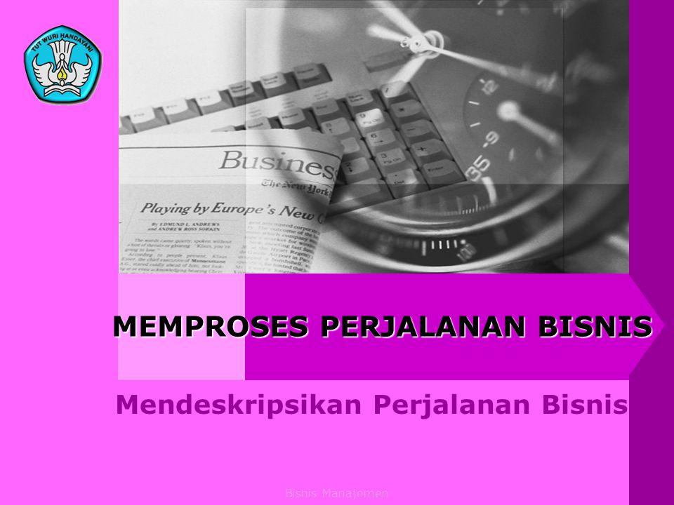 Bisnis Manajemen MEMPROSES PERJALANAN BISNIS Mendeskripsikan Perjalanan Bisnis
