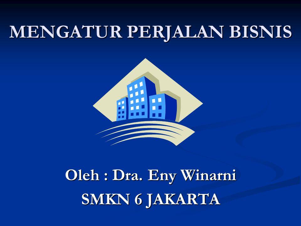 MENGATUR PERJALAN BISNIS Oleh : Dra. Eny Winarni SMKN 6 JAKARTA