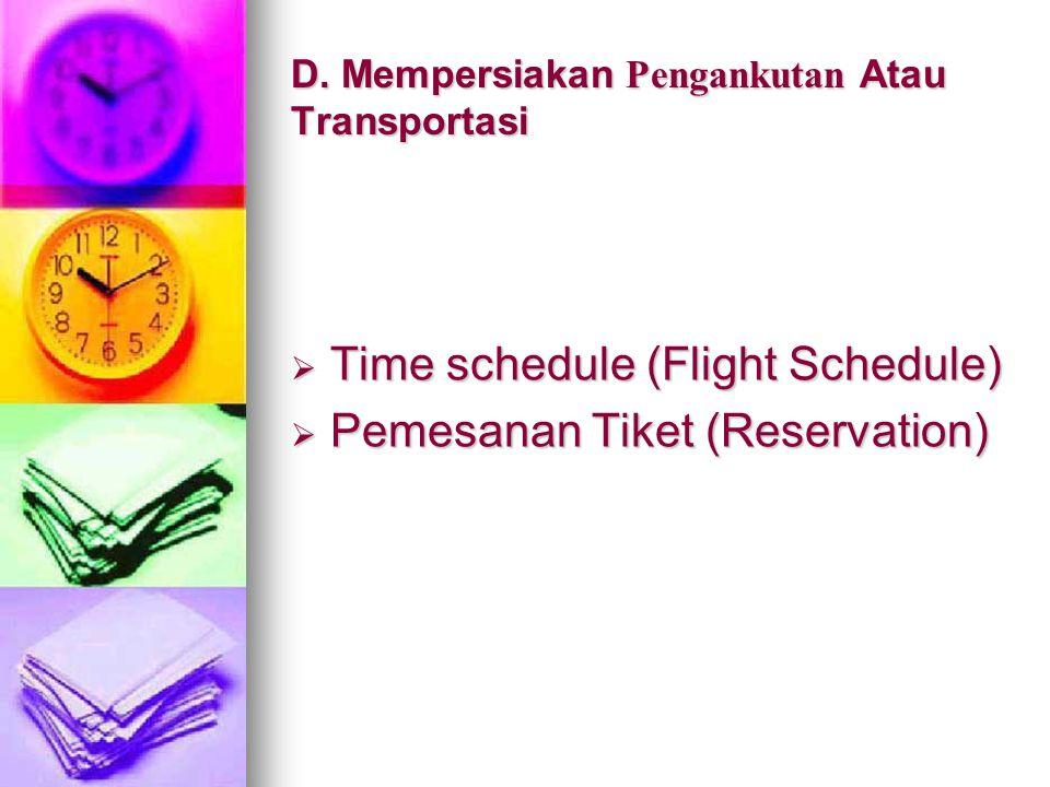 D. Mempersiakan Pengankutan Atau Transportasi  Time schedule (Flight Schedule)  Pemesanan Tiket (Reservation)